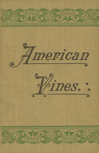 American Vines (Resistant Stock): Their Adaptation, Culture, Grafting and Propagation . . . Complete Translation of the Second Edition by Raymond Dubois and Edmund H. Twight
