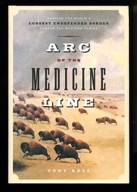image of Arc of the medicine line: mapping the world's longest undefended border across the western plains