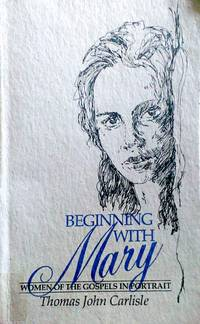 Beginning with Mary Women of the Gospels in Portrait