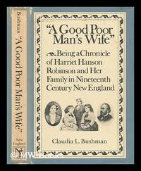"""""A Good Poor Man's Wife"""" : Being a Chronicle of Harriet Hanson Robinson..."