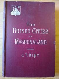 image of The Ruined Cities of Mashonaland: Being a Record of Excavation and Exploration in 1891
