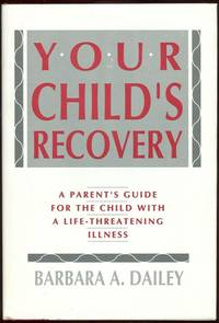 YOUR CHILD'S RECOVERY A Parent's Guide for the Child with a  Life-Threatening Illness