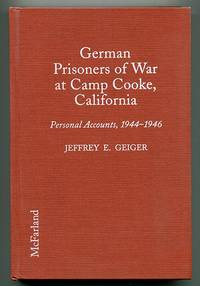 German Prisoners of War at Camp Cooke, California: Personal Accounts of 14 Soldiers, 1944-1946