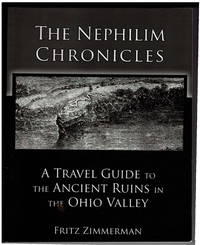 The Nephilim Chronicles: A Travel Guide to the Ancient Ruins in the Ohio Valley: 1000 B.C. - 800 A.D.