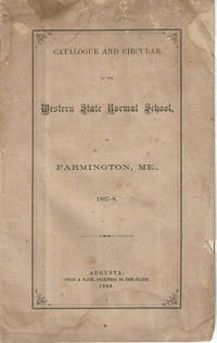 CATALOGUE AND CIRCULAR OF THE WESTERN STATE NORMAL SCHOOL, AT FARMINGTON, ME 1867-8.