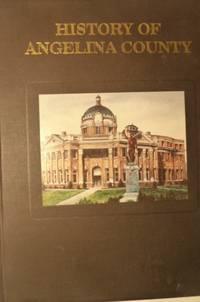 HISTORY OF ANGELINA COUNTY TEXAS 1846 - 1991