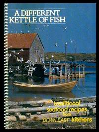 A DIFFERENT KETTLE OF FISH - Traditional Seafood Recipes from Down East Kitchens