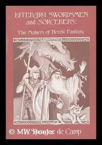 Literary Swordsmen and Sorcerers : the Makers of Heroic Fantasy / L. Sprague De Camp