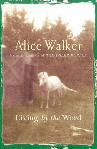 Alice Walker: Living by the Word: Selected Writings, 1973-87