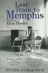 image of Last Train to Memphis: The Rise of Elvis Presley
