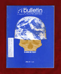 The Bulletin of the Atomic Scientists. April, 1975. Long-Range Cruise Missiles; Nuclear Hazards; Submarine vs. Anit-Submarine; NPT Crossroads; Putting Troops to Work; World Militarism; Arms Sales; Weapons Glossary; Trinity Prelude