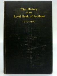 image of The history of the royal bank of Scotland 1727-1927.