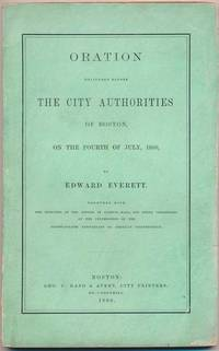 Oration Delivered Before the City Authorities of Boston, on the Fourth of July, 1860