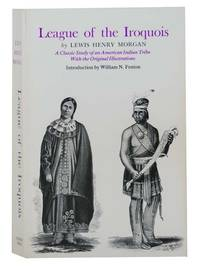 League of the Iroquois: A Classic Study of an American Indian Tribe with the Original Illustrations