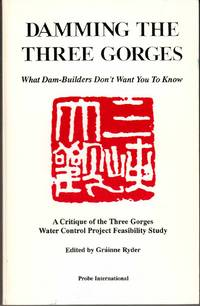 Damming the Three Gorges What Dam-Builders Don't Want You to Know