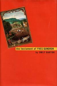 The Testament of Yves Gundron by  EMILY BARTON - Signed First Edition - 2000 - from Captain's Bookshelf, Inc., ABAA (SKU: 31370)
