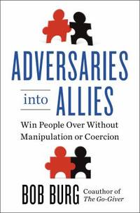 Adversaries into Allies : Win People over Without Manipulation or Coercion