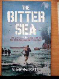 image of The Bitter Sea The Struggle for mastery in the Mediterranean, 1935-1949,covers aspects of the War in its Eastern location, ep maps,photographs,many notes and references,published at £25