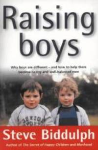 image of Raising Boys - Why Boys Are Different-and How To Help Them Become Happy And Well-balanced Men