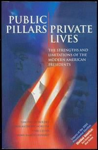 Publica Pillars/Private Lives: The Strengths and Limitations of the Modern American Presidents