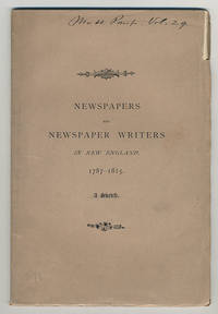 Newspapers and newspaper writers in New England. 1787-1815. Read before the New England Historic, Genealogical Society, Feb. 4, 1880.
