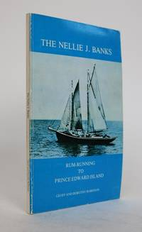 The Nellie J. Banks. The Life History of a Nova Scotian Schooner with a Newfoundland Crew That Helped Prince Edward Islanders Cope with Prohibition