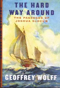 The Hard Way Around: The Passages of Joshua Slocum [Oct 19, 2010] Wolff, Geof..
