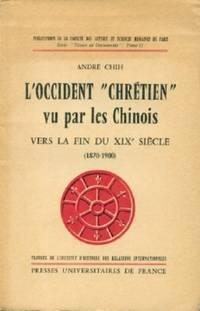 """L'Occident """"Chretien"""" Vu Par Les Chinois (1870 - 1900) Vers La Fin Du XIX Siecle (1870-1900)"""