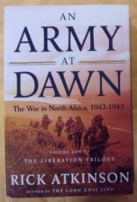 An Army at Dawn: The War in North Africa, 1942 -1943, Volume One of The Liberation Trilogy