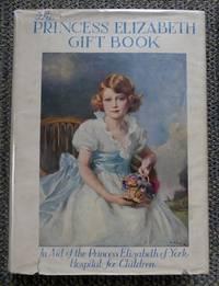 image of THE PRINCESS ELIZABETH GIFT BOOK.  IN AID OF THE PRINCESS ELIZABETH OF YORK HOSPITAL FOR CHILDREN.