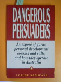 Dangerous Persuaders  An exposé of personal development courses and cults and how they operate in Australia by SAMWAYS (LOUISE) - 1994