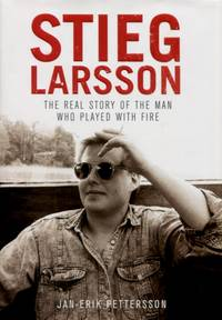 Stieg Larsson, The Real Story of the Man Who Played With Fire