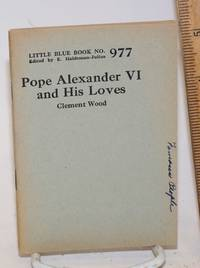 Pope Alexander VI and his loves by  Clement Wood - 1925 - from Bolerium Books Inc., ABAA/ILAB and Biblio.com