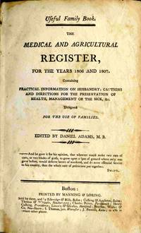 The Medical And Agricultural Register, For The Years 1806 And 1807.  Practical Information On Husbandry; Cautions And Directions For The  Preservation Of Health, Management Of The Sick, Etc.