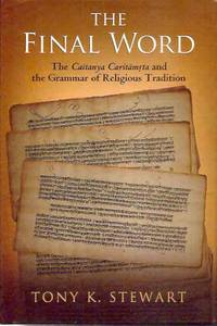 The Final Word_ The Caitanya Caritamrita and the Grammar of Religious Tradition
