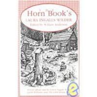 Horn Book's Laura Ingalls Wilder: Articles About and by Laura Ingalls Wilder, Garth Williams, and...