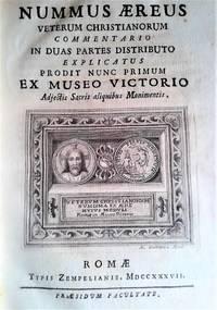 image of Nummus Aereus Veterum Christianorum Commentario In Duas Partes Distributo Explicatus Prodit Nunc Primum Ex Museo Victorio Adjectis Sacris aliquibus Monimentis.