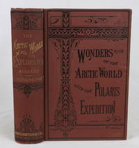 PERILS AND ESCAPES AMONG ICEBERGS! THE WONDERS OF THE ARCTIC WORLD: A HISTORY OF ALL THE...