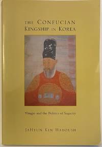 image of The Confucian Kingship in Korea. Yôngjo and the politics of sagacity