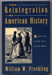 The Reintegration of American History: Slavery and the Civil War by  William W FREEHLING - Paperback - First Edition - 1994 - from Between the Covers- Rare Books, Inc. ABAA and Biblio.com