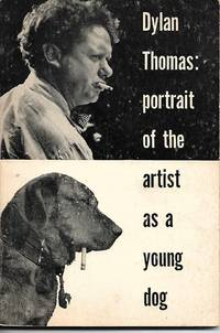 image of Dylan Thomas: Portrait of the Artist as a Young Dog