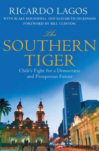 image of The Southern Tiger : Chile's Fight for a Democratic and Prosperous Future
