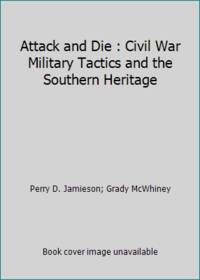 Attack and Die : Civil War Military Tactics and the Southern Heritage