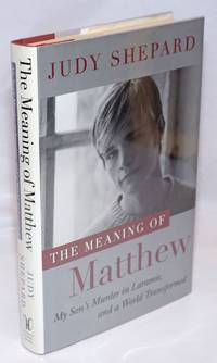 image of The Meaning of Matthew: my son's murder in Laramie, and a world transformed