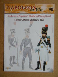 Napoleon at War. No. 98. Uniforms of Napoleon's Middle and Young Guard. Sapeur, Conscrits-Chasseurs, 1809.
