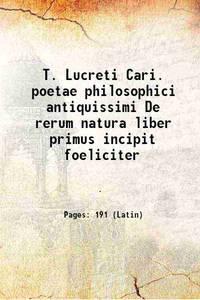 T. Lucreti Cari. poetae philosophici antiquissimi De rerum natura liber primus incipit foeliciter...
