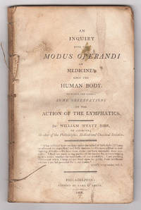 An Inquiry into the Modus Operandi of Medicines Upon the Human Body. To which are added, Some...
