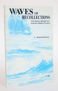 image of Waves of Recollections: True Stories, Old and New, from The Atlantic Provinces