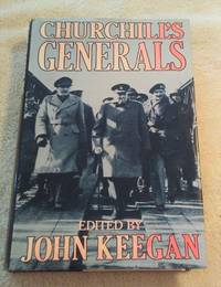 CHURCHILL'S GENERALS by  Michael Alexander JOHN KEEGAN - First, 1st Printing - 1991 - from Vancouver Bookseller (SKU: 620)