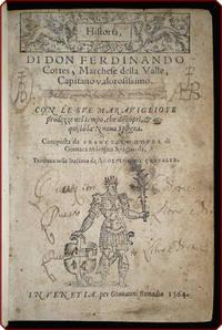 Historia, di Don Ferdinando Cortes, marchese della Valle, capitano varlorosissimo.